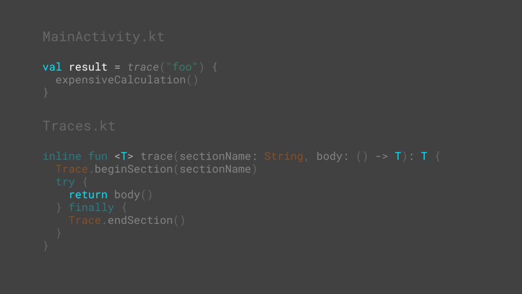 Traces.kt inline fun <T> trace(sectionName: Str...