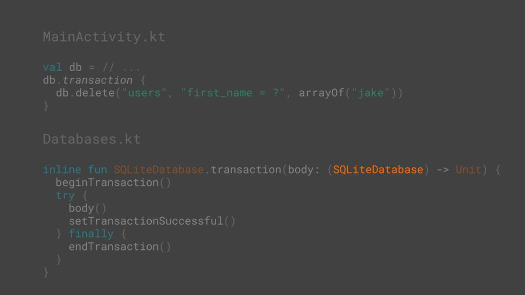 MainActivity.kt val db = // ... db.transaction ...
