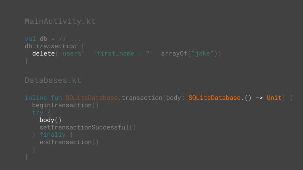 it. MainActivity.kt val db = // ... db.transact...