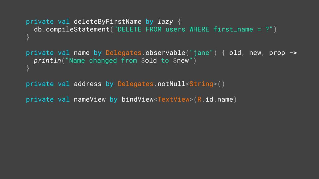 private val deleteByFirstName by lazy { db.comp...