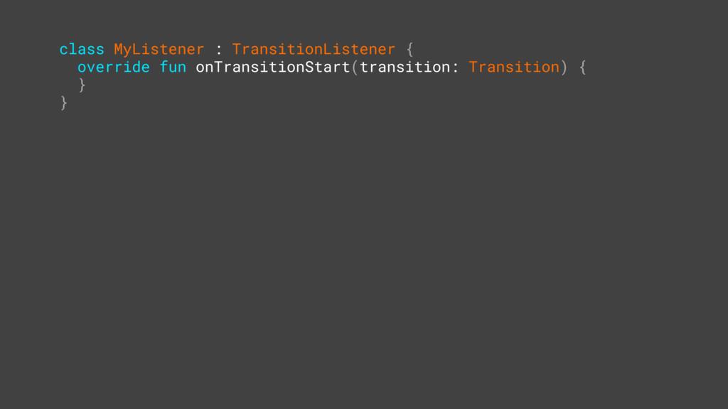 class MyListener : TransitionListener { overrid...