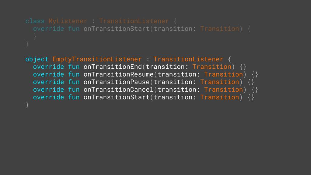 class MyListener : TransitionListener {T overri...