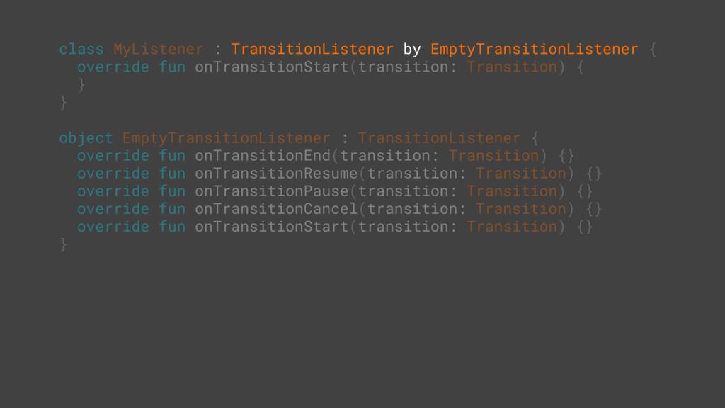 class MyListener : TransitionListener by EmptyT...