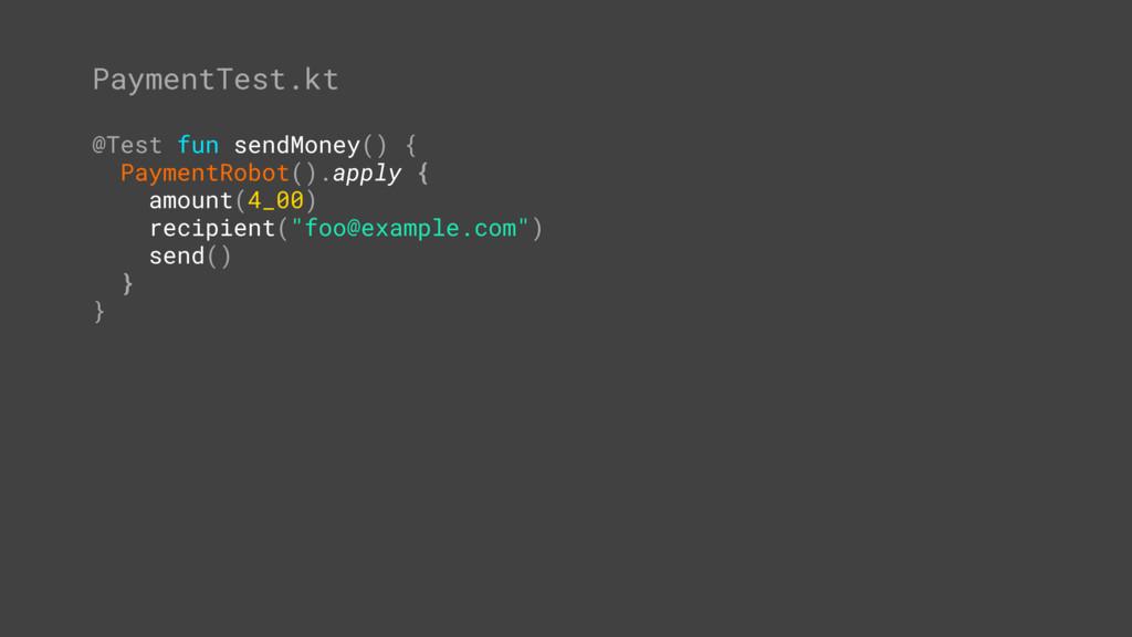 @Test fun sendMoney() { PaymentRobot().apply { ...