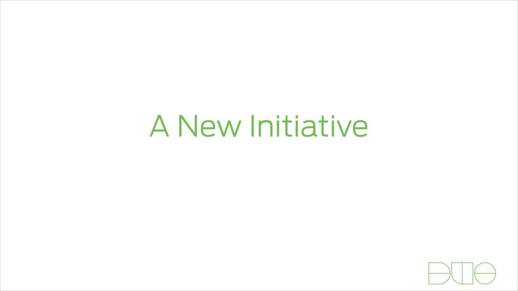 A New Initiative