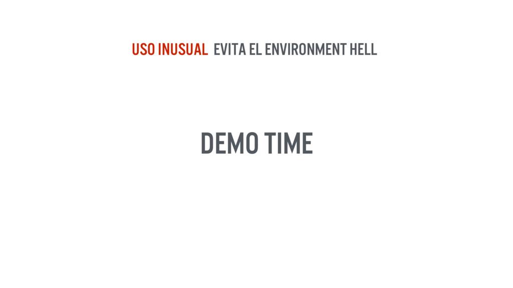 DEMO TIME USO inUSUAL Evita el Environment hell
