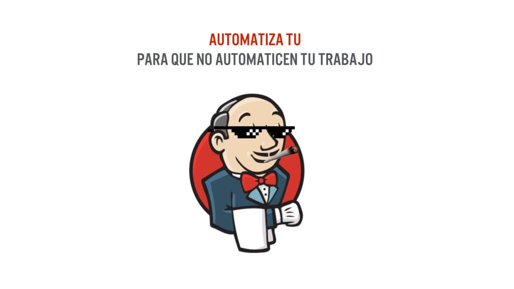 Automatiza tu Para que no automaticen tu trabajo