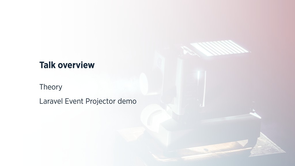 Talk overview Theory Laravel Event Projector de...