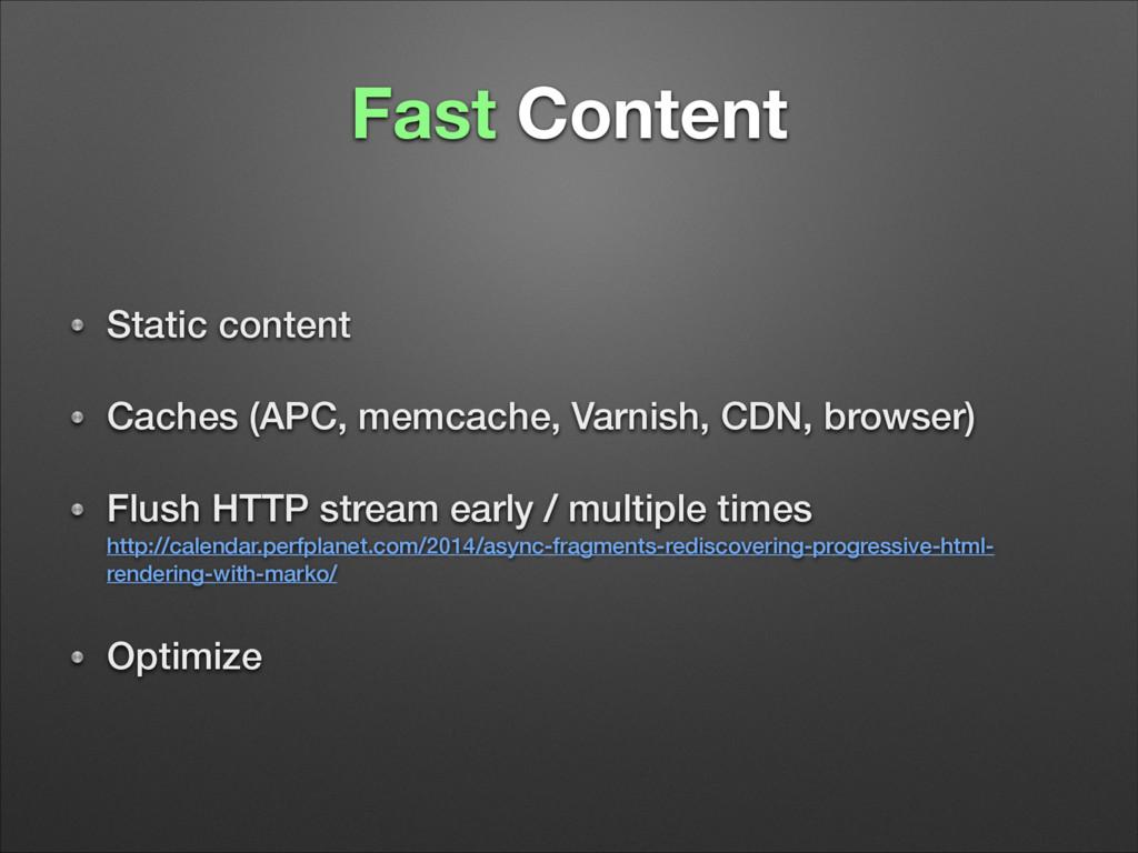 Fast Content Static content Caches (APC, memcac...