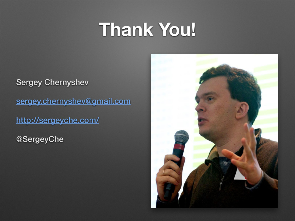 Thank You! Sergey Chernyshev sergey.chernyshev@...