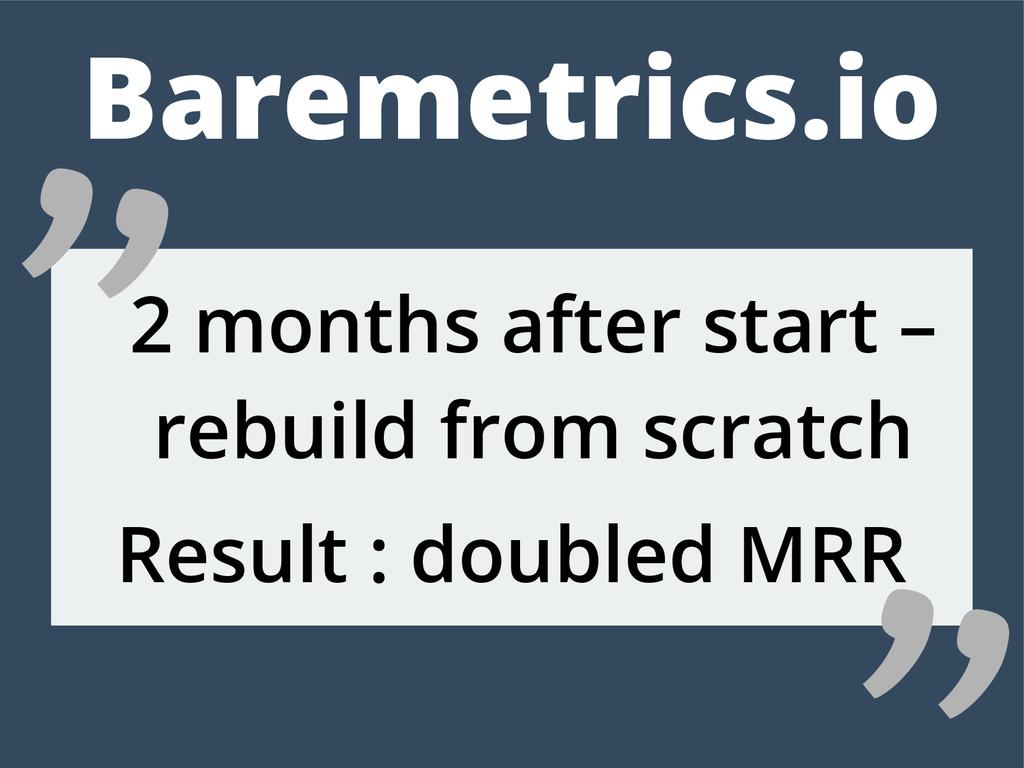 Baremetrics.io 2 months after start – rebuild f...