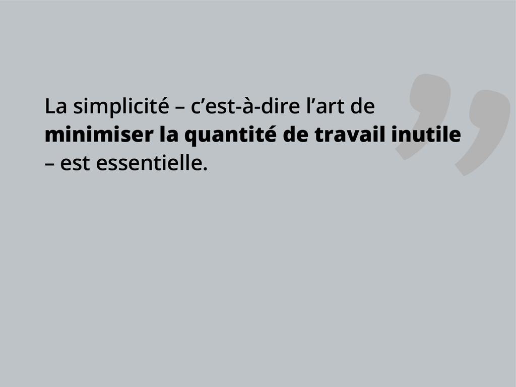 La simplicité – c'est-à-dire l'art de minimiser...