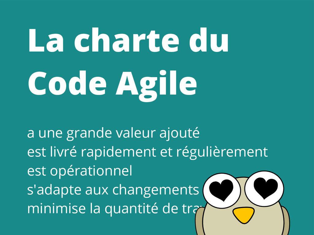La charte du Code Agile a une grande valeur ajo...