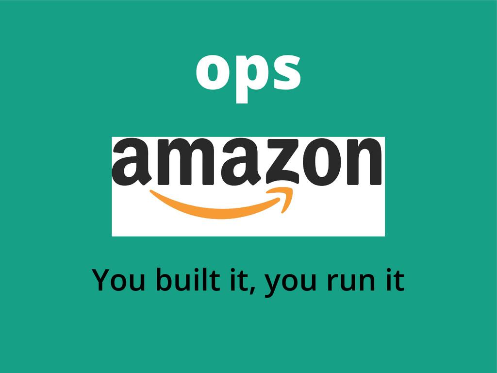 ops You built it, you run it