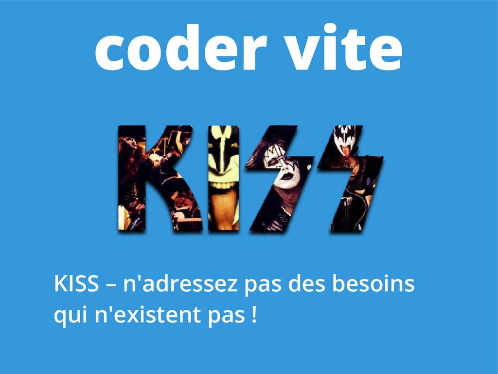 coder vite KISS – n'adressez pas des besoins qu...