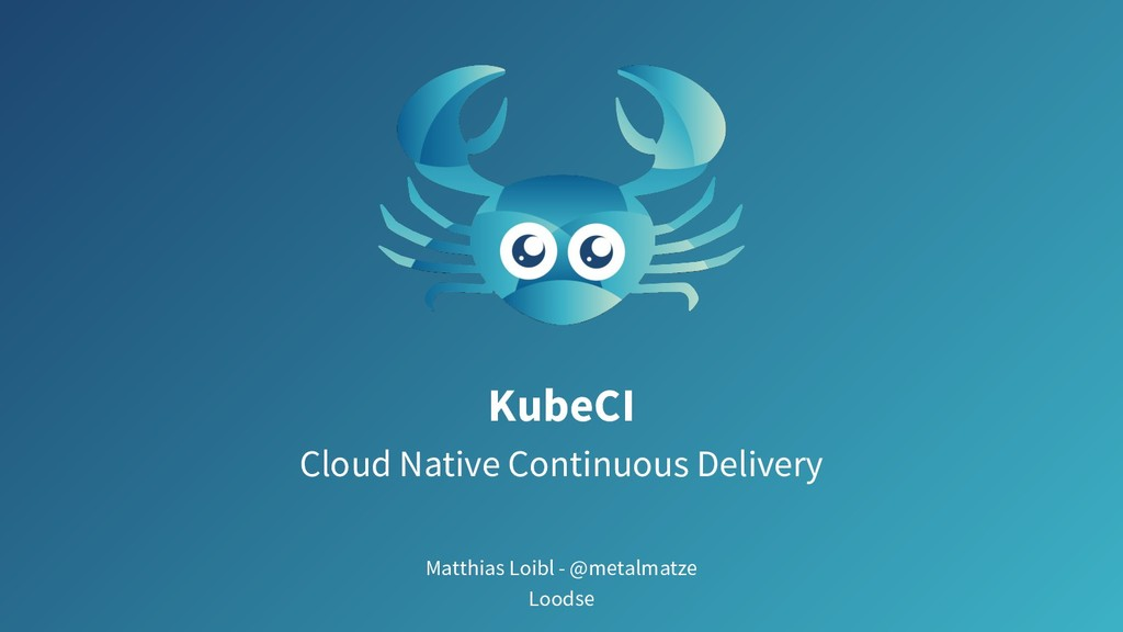 KubeCI Cloud Native Continuous Delivery Matthia...