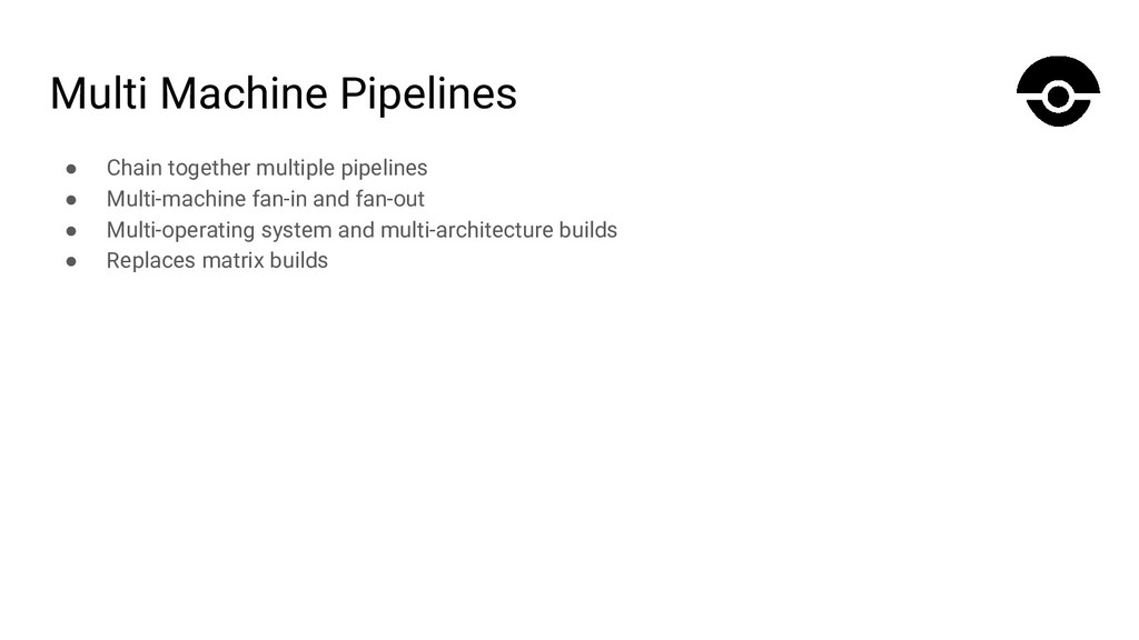 Multi Machine Pipelines ● Chain together multip...