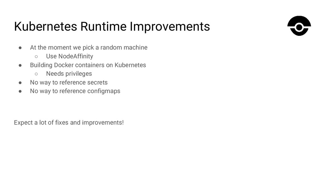 Kubernetes Runtime Improvements ● At the moment...