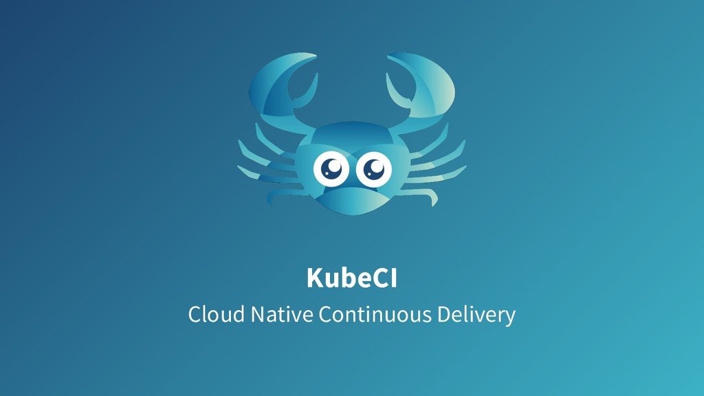 KubeCI Cloud Native Continuous Delivery