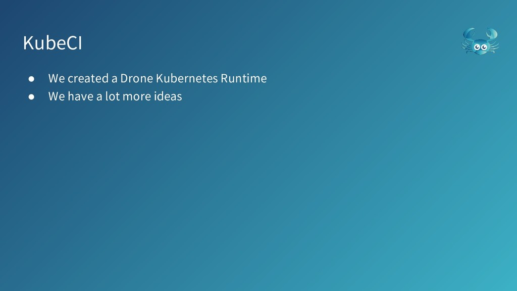 KubeCI ● We created a Drone Kubernetes Runtime ...