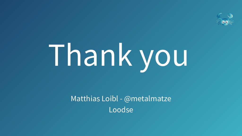Thank you Matthias Loibl - @metalmatze Loodse