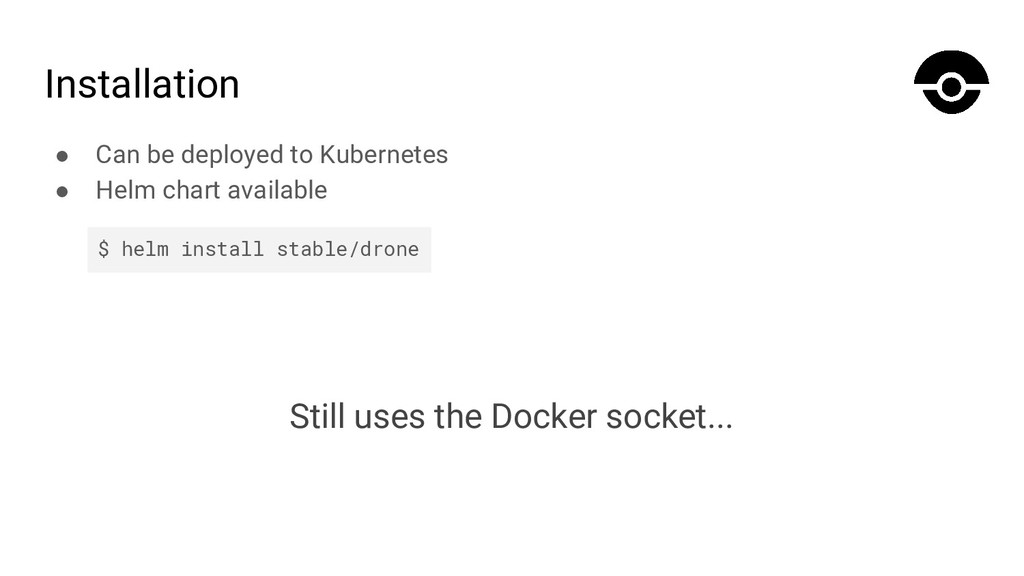 Installation ● Can be deployed to Kubernetes ● ...
