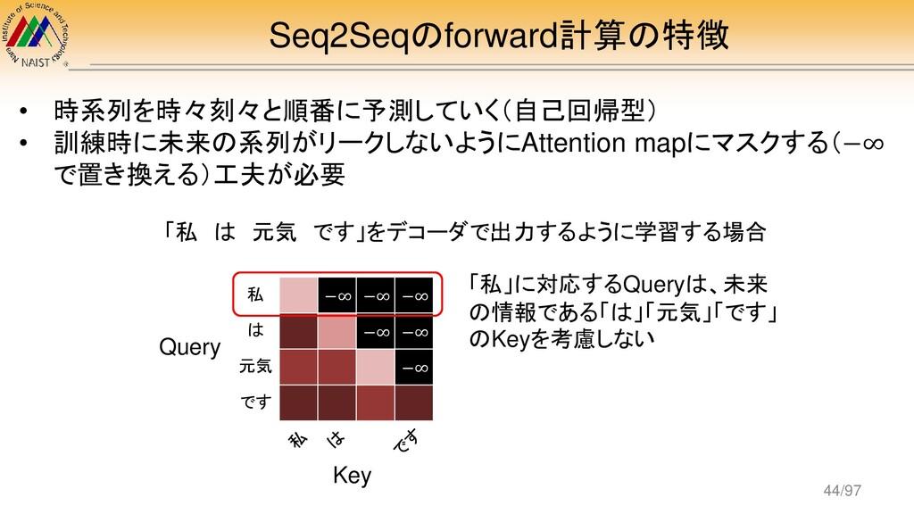 Seq2Seqのforward計算の特徴 • 時系列を時々刻々と順番に予測していく(自己回帰型...