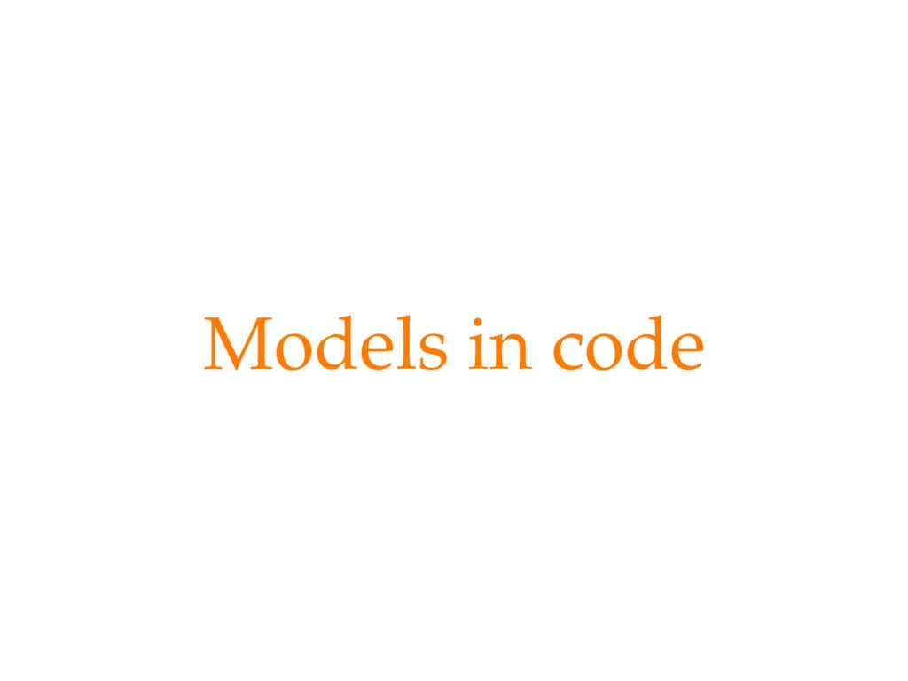 Models in code