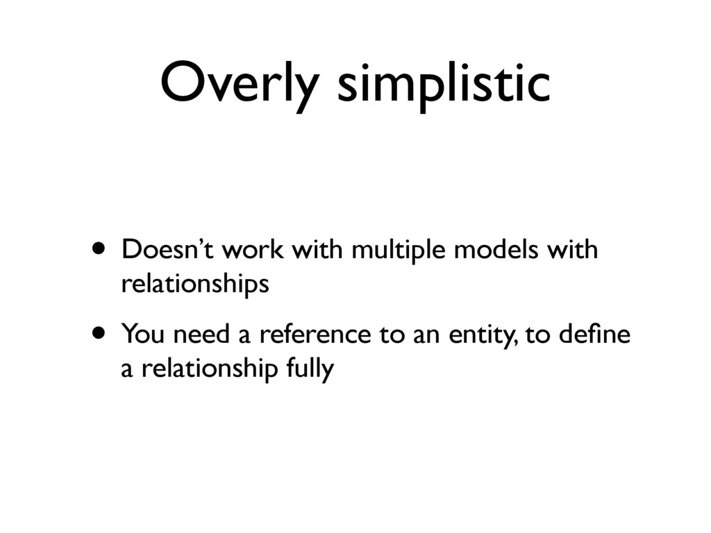 Overly simplistic • Doesn't work with multiple ...