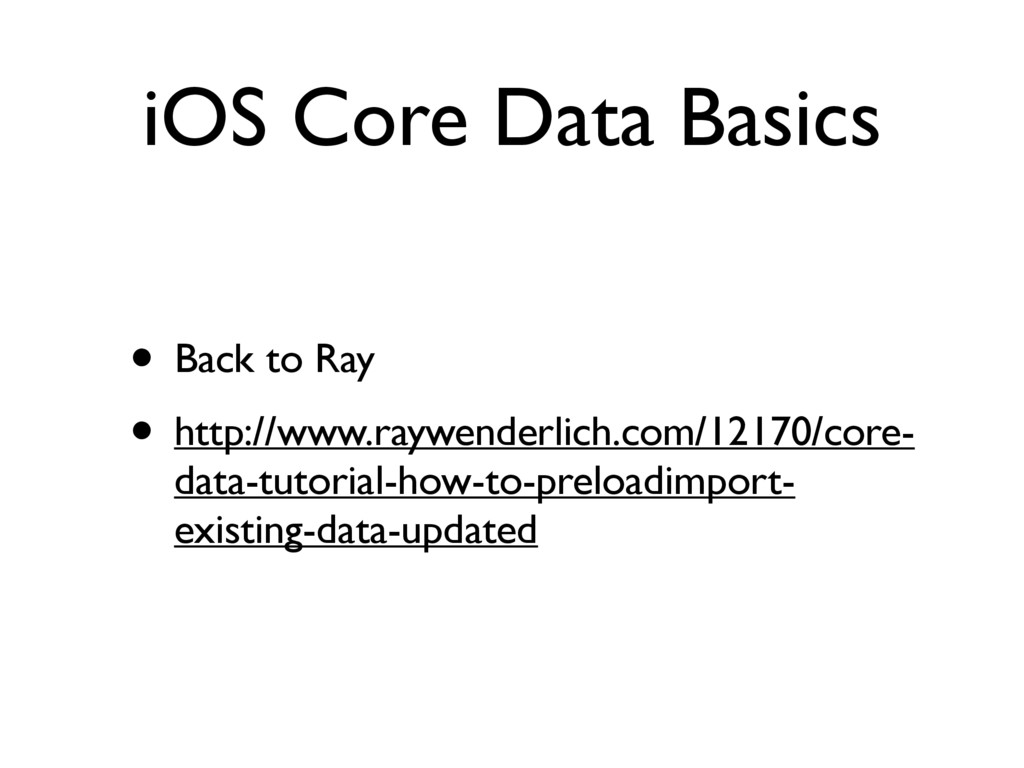 iOS Core Data Basics • Back to Ray • http://www...