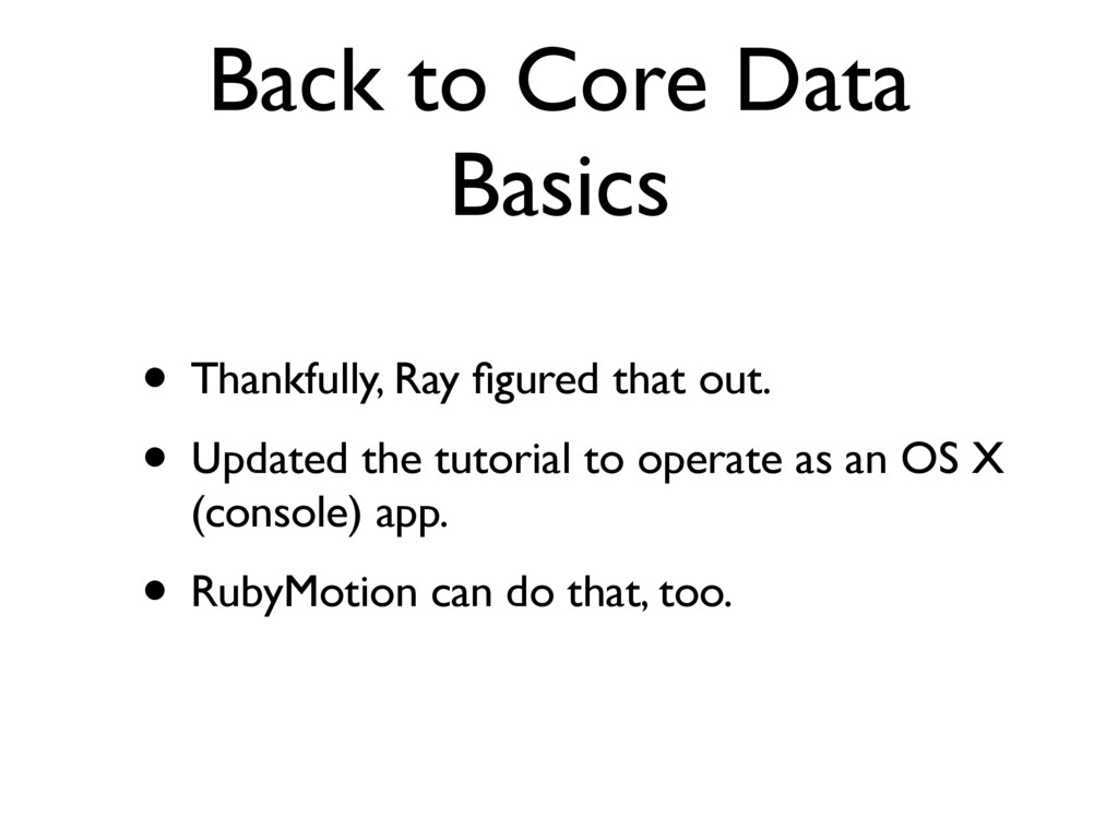 Back to Core Data Basics • Thankfully, Ray figur...