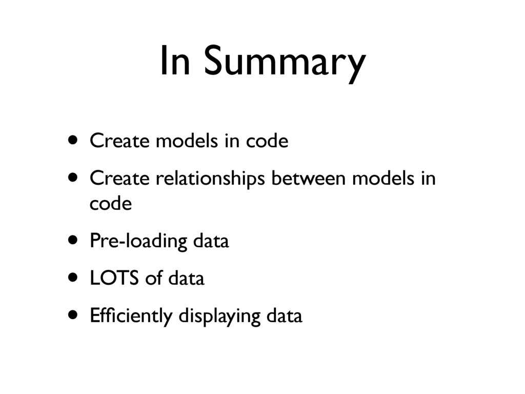 In Summary • Create models in code • Create rel...