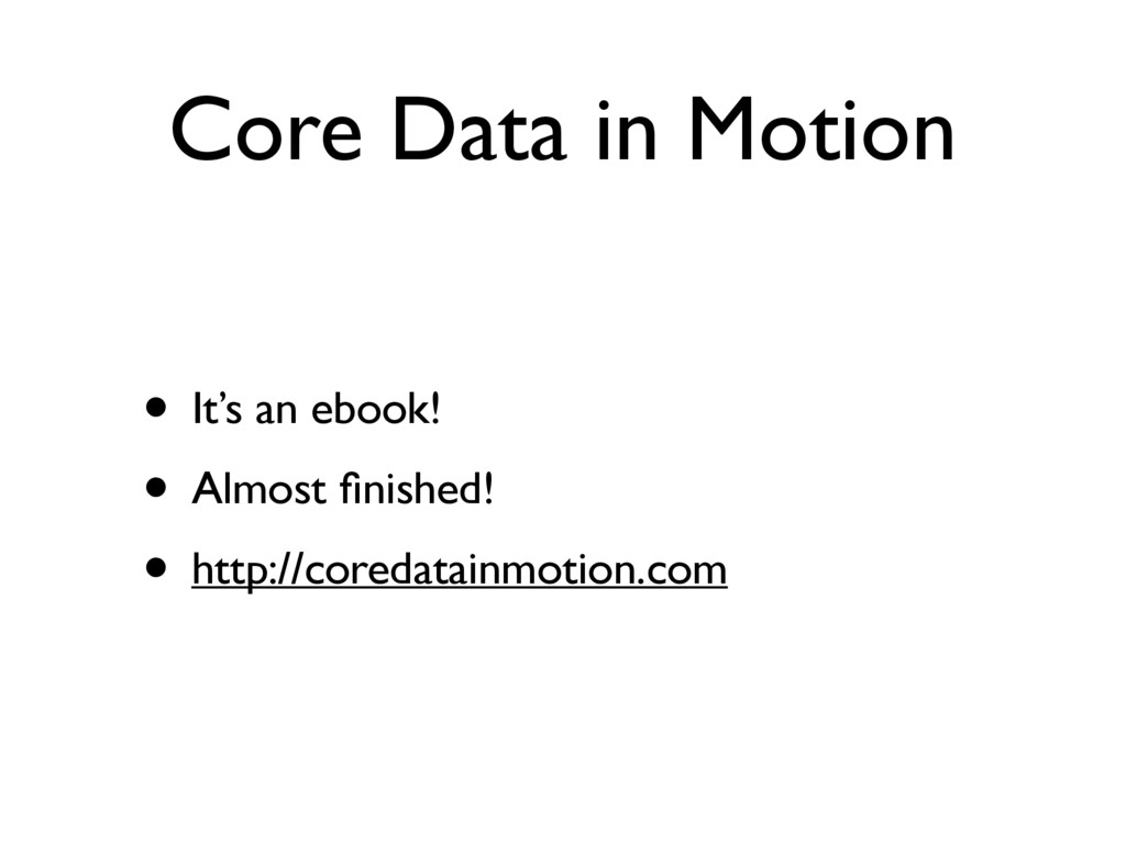 Core Data in Motion • It's an ebook! • Almost fi...