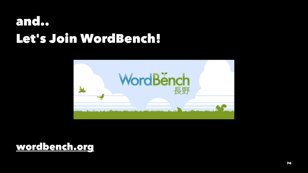 and.. Let's Join WordBench! wordbench.org 74