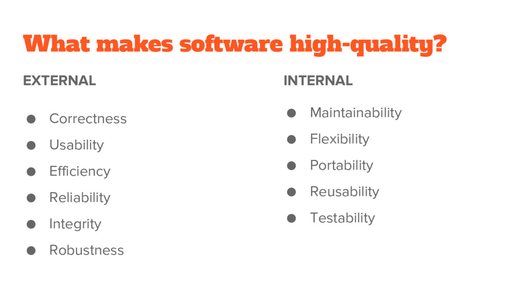 What makes software high-quality? EXTERNAL ● Co...