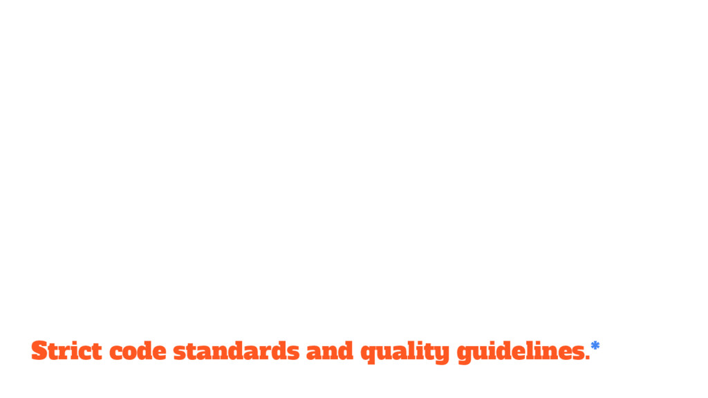 Strict code standards and quality guidelines.*