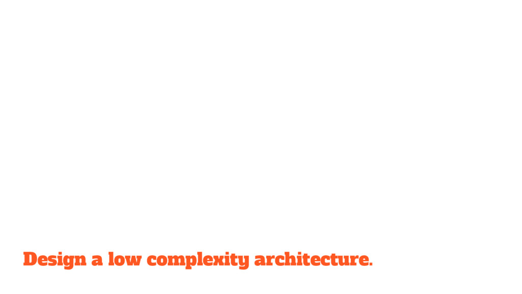 Design a low complexity architecture.