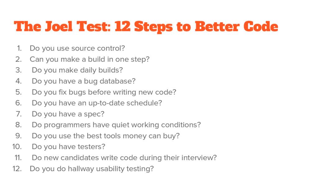 The Joel Test: 12 Steps to Better Code 1. Do yo...