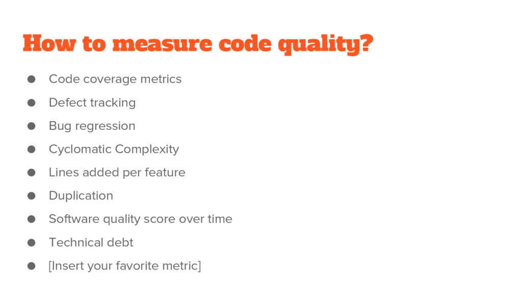 How to measure code quality? ● Code coverage me...