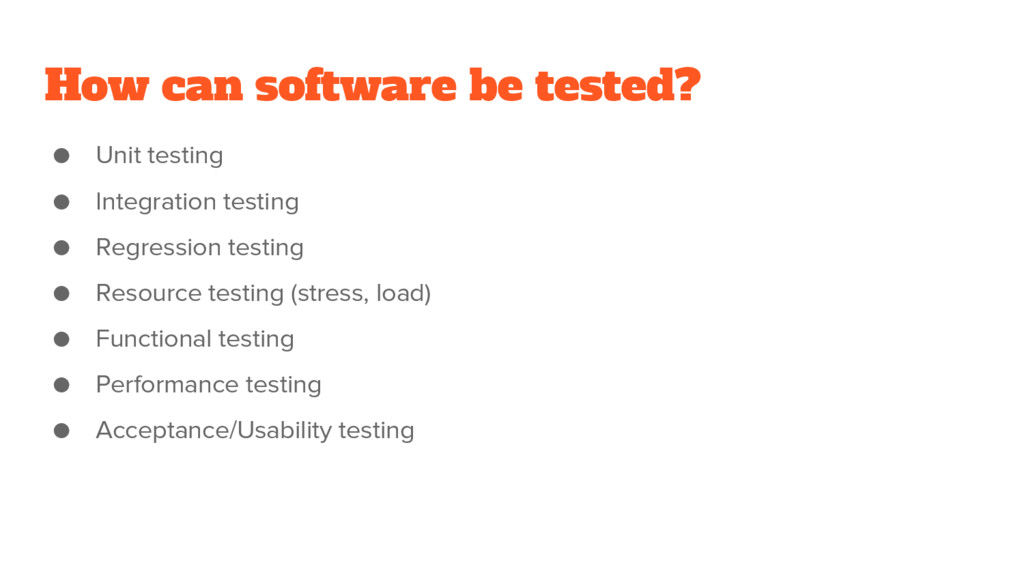 How can software be tested? ● Unit testing ● In...