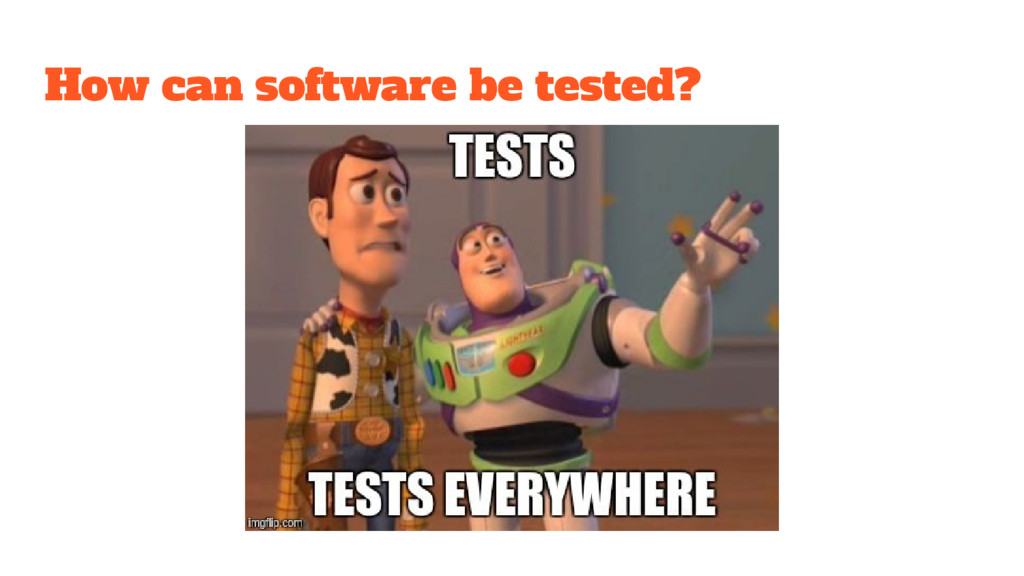 How can software be tested?