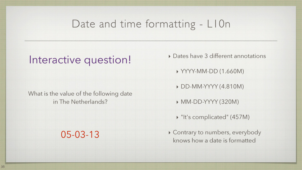 Date and time formatting - L10n ‣ Dates have 3 ...