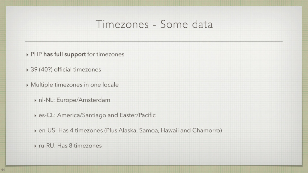 Timezones - Some data ‣ PHP has full support fo...
