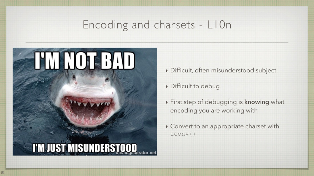 Encoding and charsets - L10n ‣ Difficult, often ...
