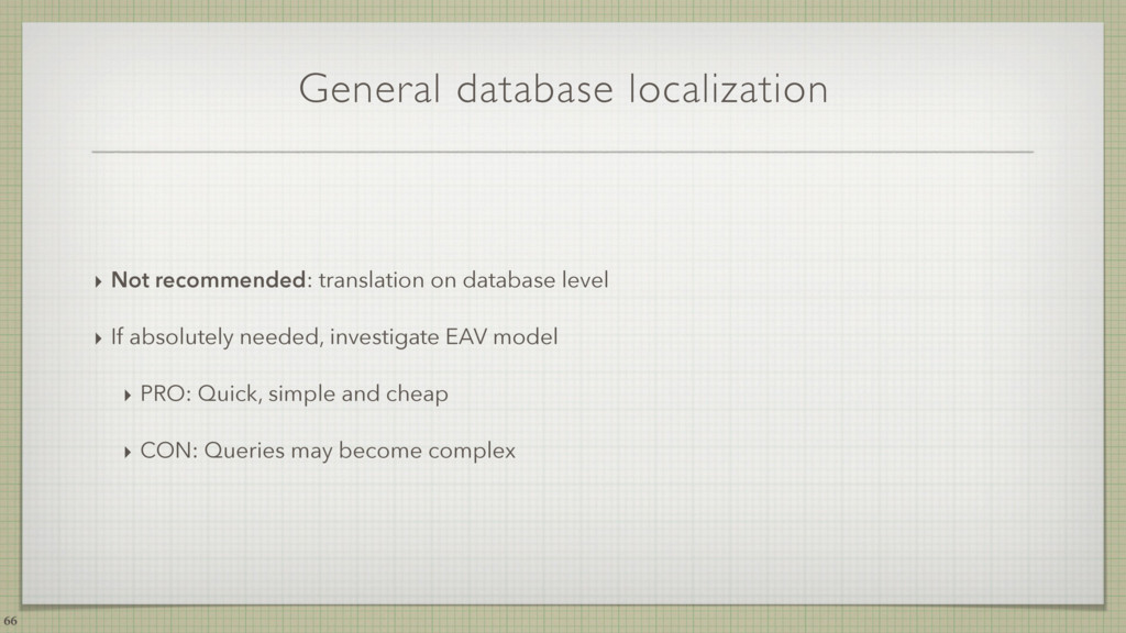 General database localization ‣ Not recommended...