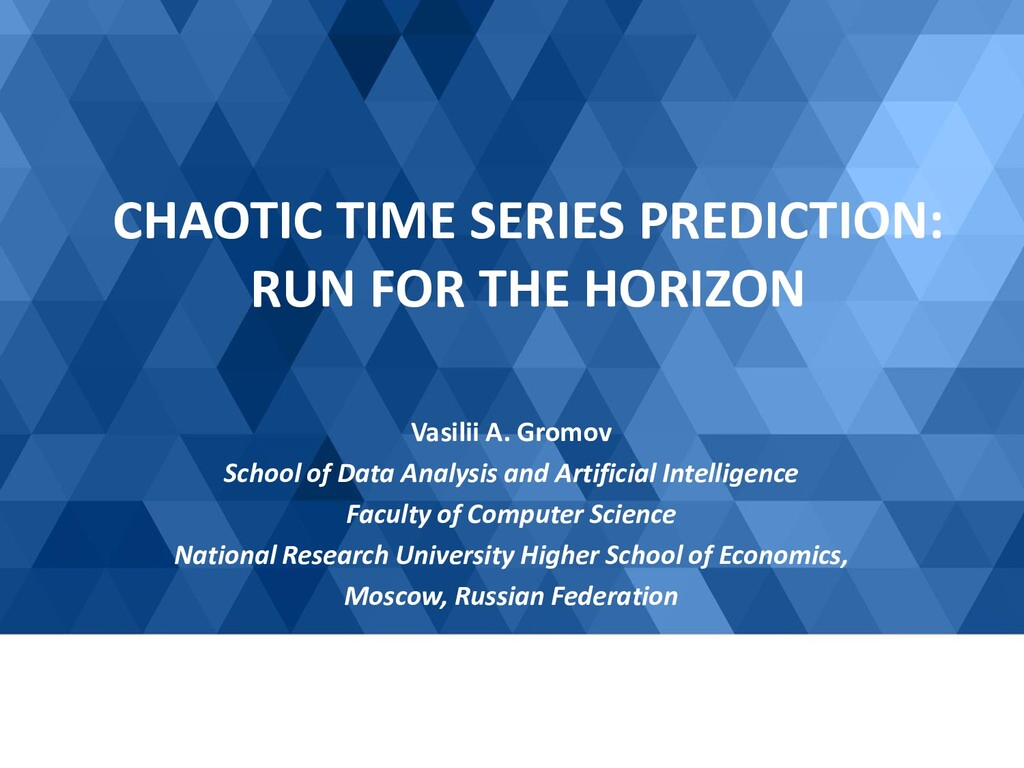 CHAOTIC TIME SERIES PREDICTION: RUN FOR THE HOR...