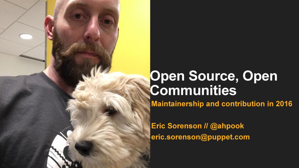 Open Source, Open Communities Maintainership an...