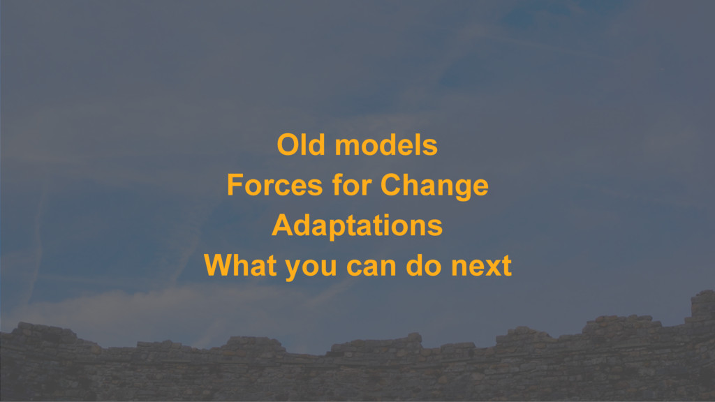 Old models Forces for Change Adaptations What y...