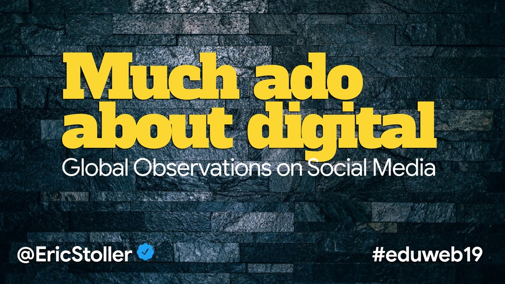 Much ado about digital @EricStoller #eduweb19 G...