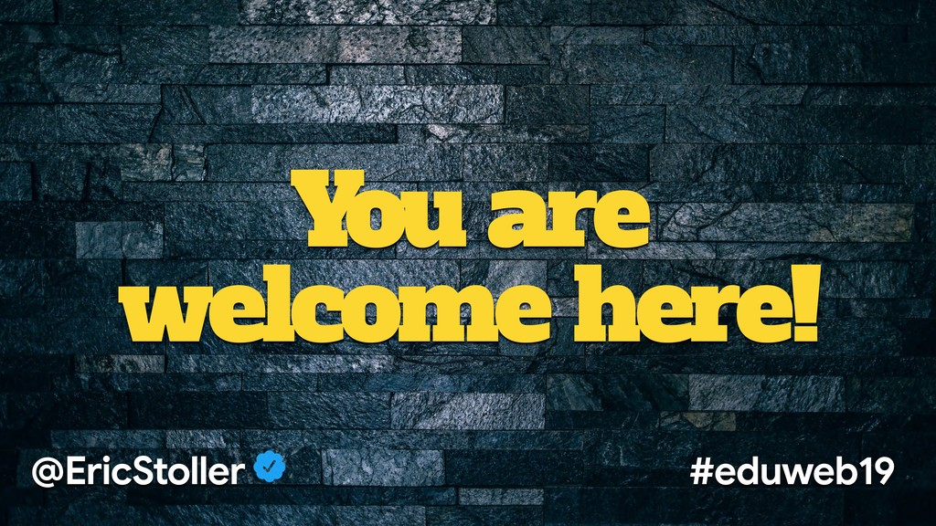 You are welcome here! @EricStoller #eduweb19